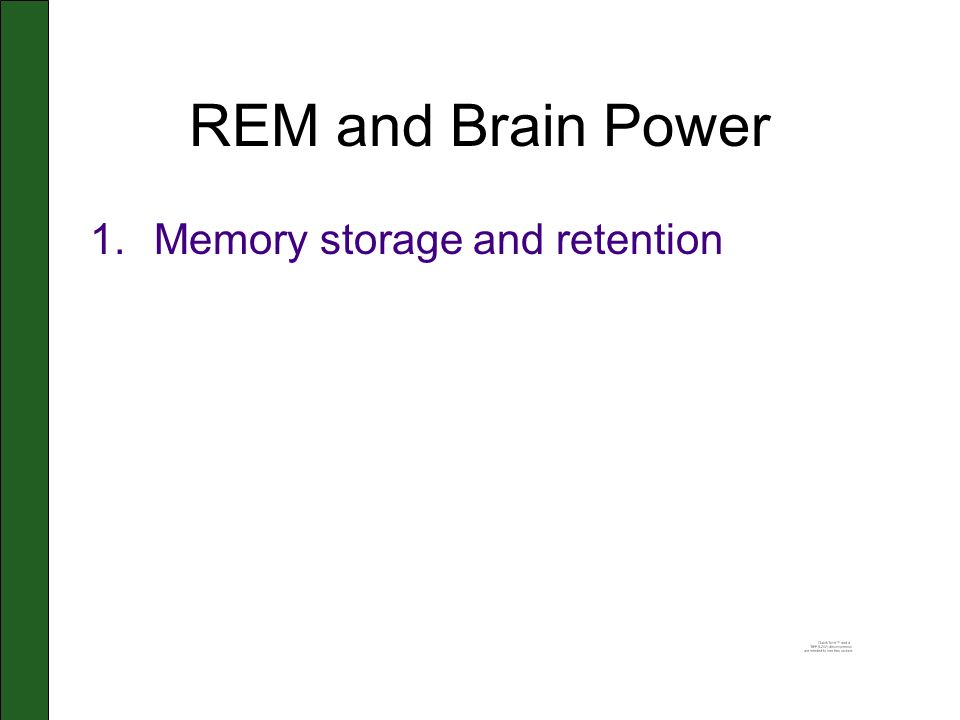 REM and Brain Power 1.Memory storage and retention