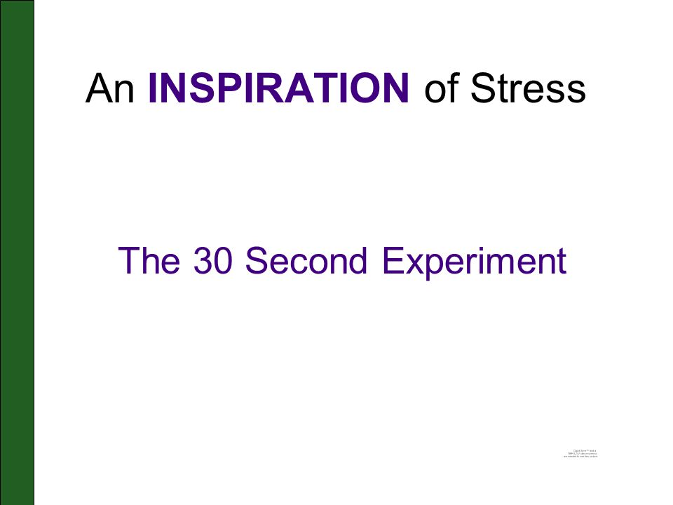 An INSPIRATION of Stress The 30 Second Experiment