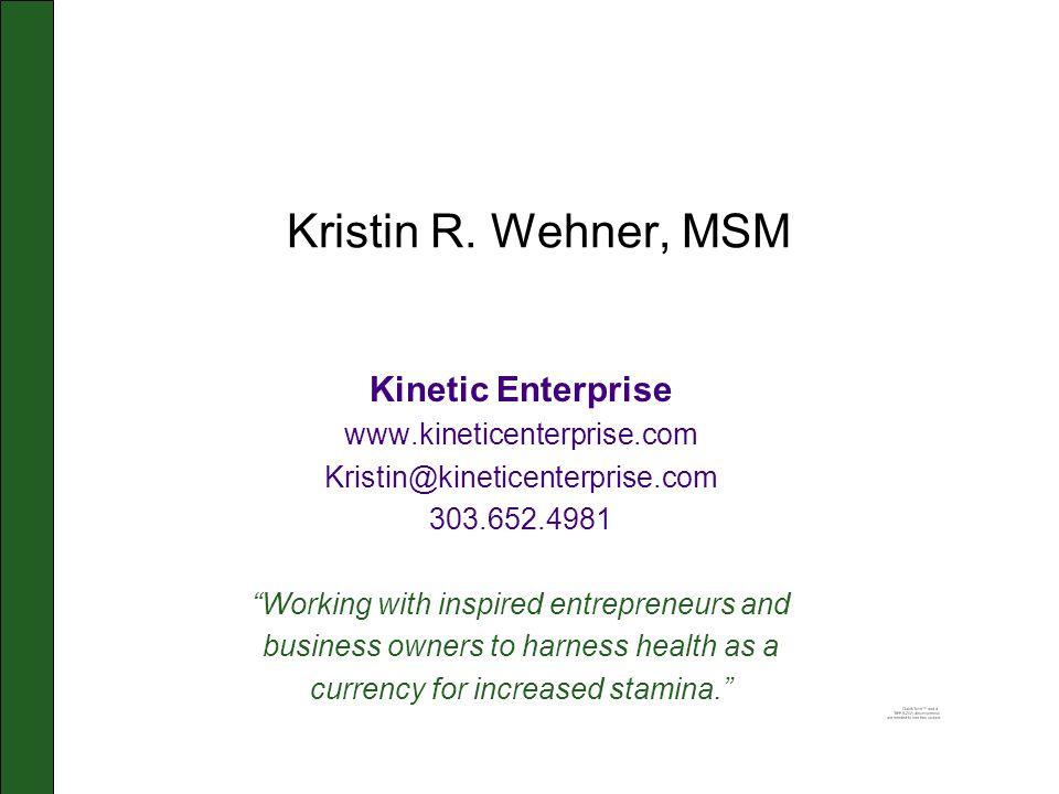 "Kristin R. Wehner, MSM Kinetic Enterprise www.kineticenterprise.com Kristin@kineticenterprise.com 303.652.4981 ""Working with inspired entrepreneurs an"