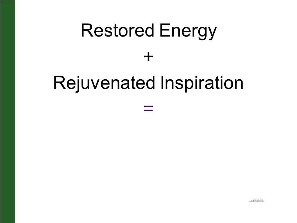 Restored Energy + Rejuvenated Inspiration =