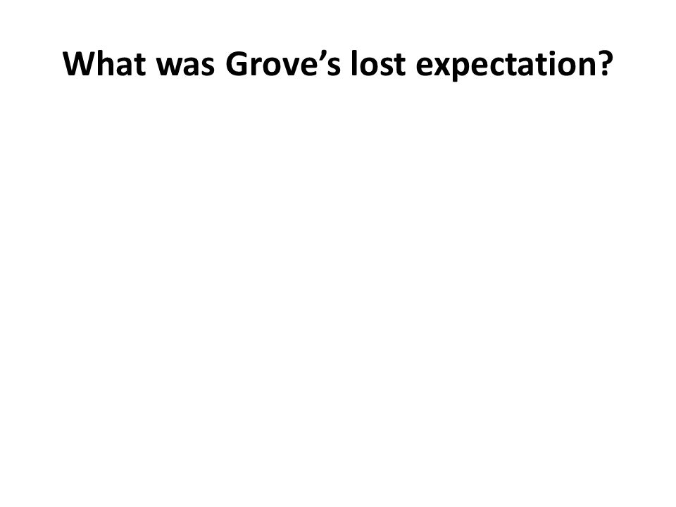 What was Grove's lost expectation