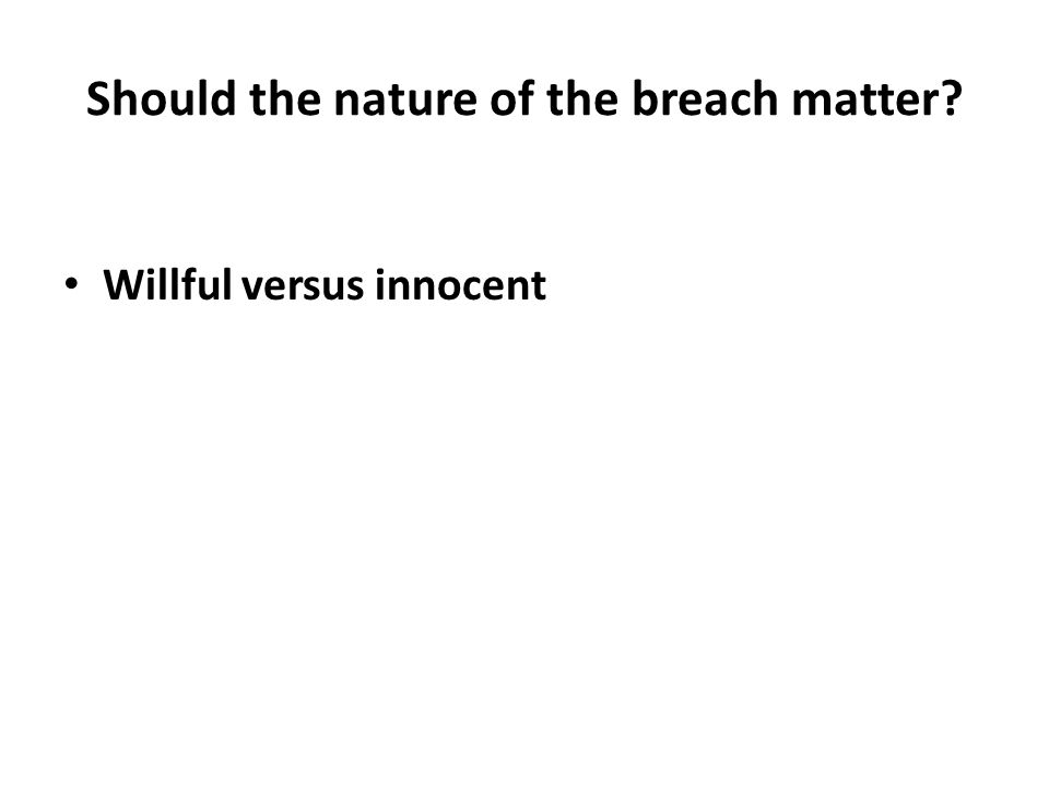 Should the nature of the breach matter Willful versus innocent