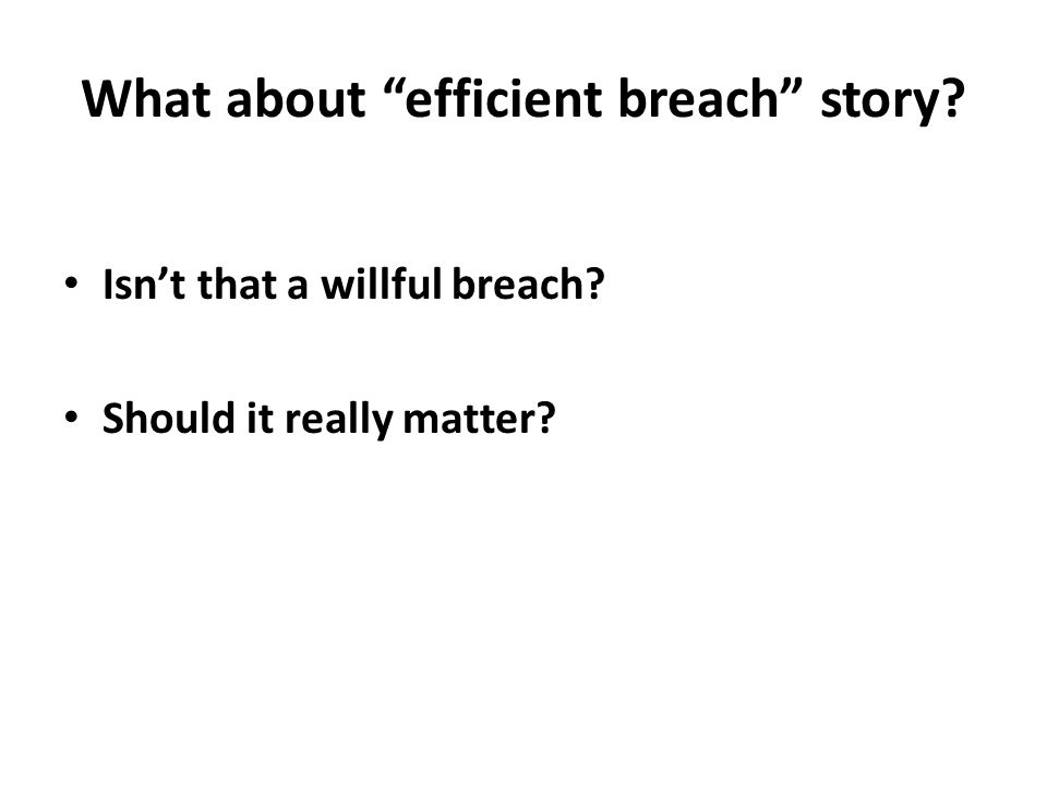 What about efficient breach story Isn't that a willful breach Should it really matter