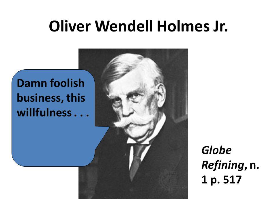 Damn foolish business, this willfulness... Globe Refining, n. 1 p. 517