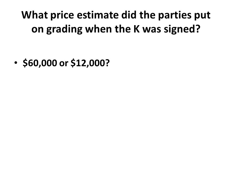What price estimate did the parties put on grading when the K was signed $60,000 or $12,000