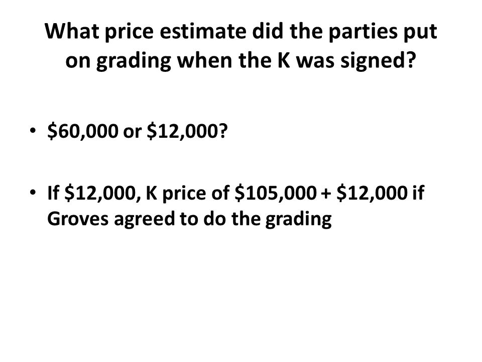 What price estimate did the parties put on grading when the K was signed.