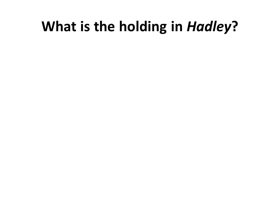 What is the holding in Hadley