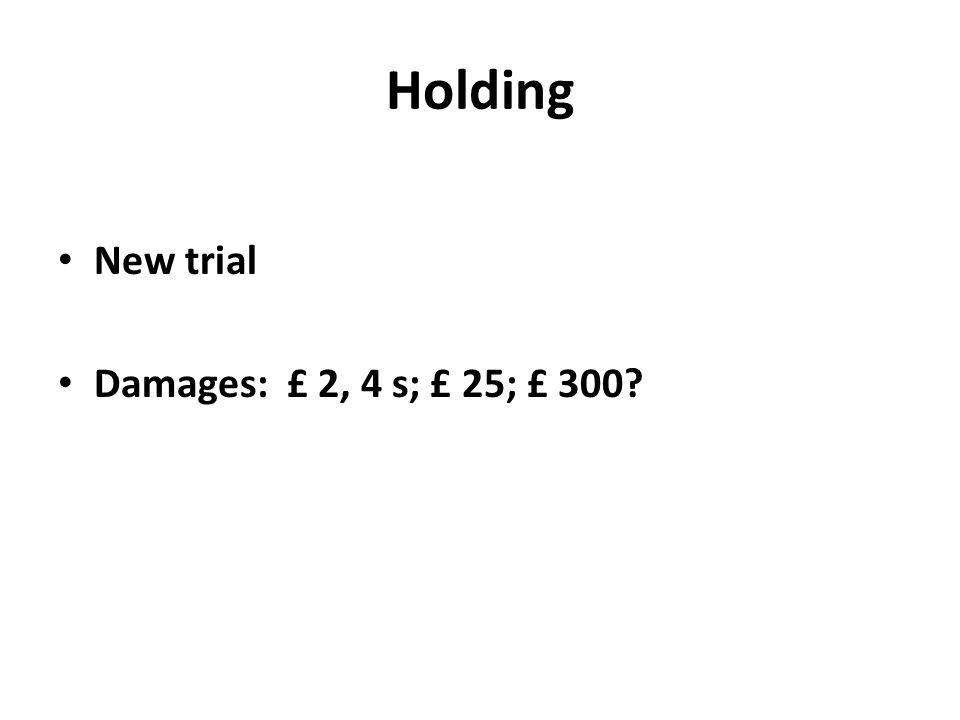 Holding New trial Damages: £ 2, 4 s; £ 25; £ 300