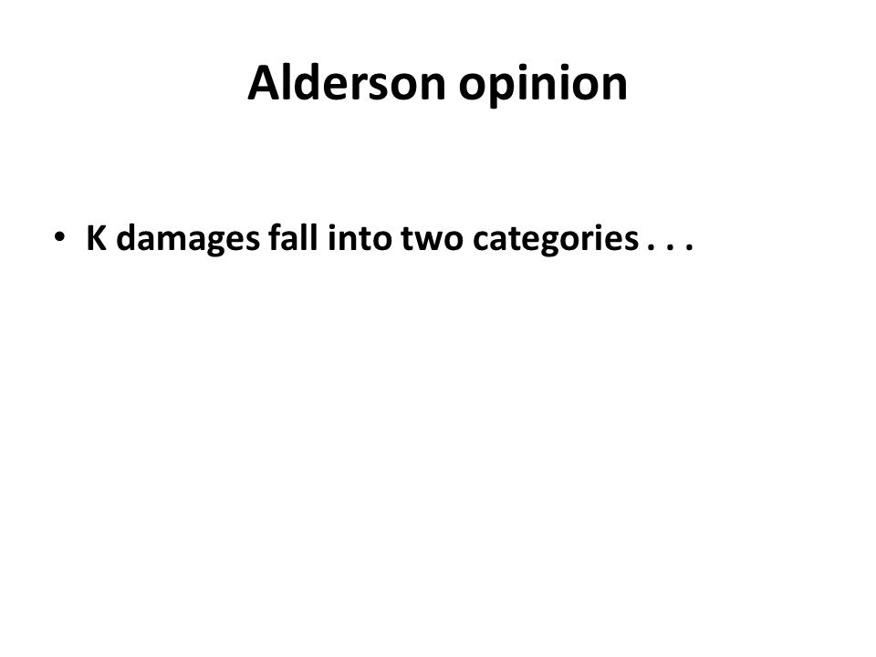 Alderson opinion K damages fall into two categories...