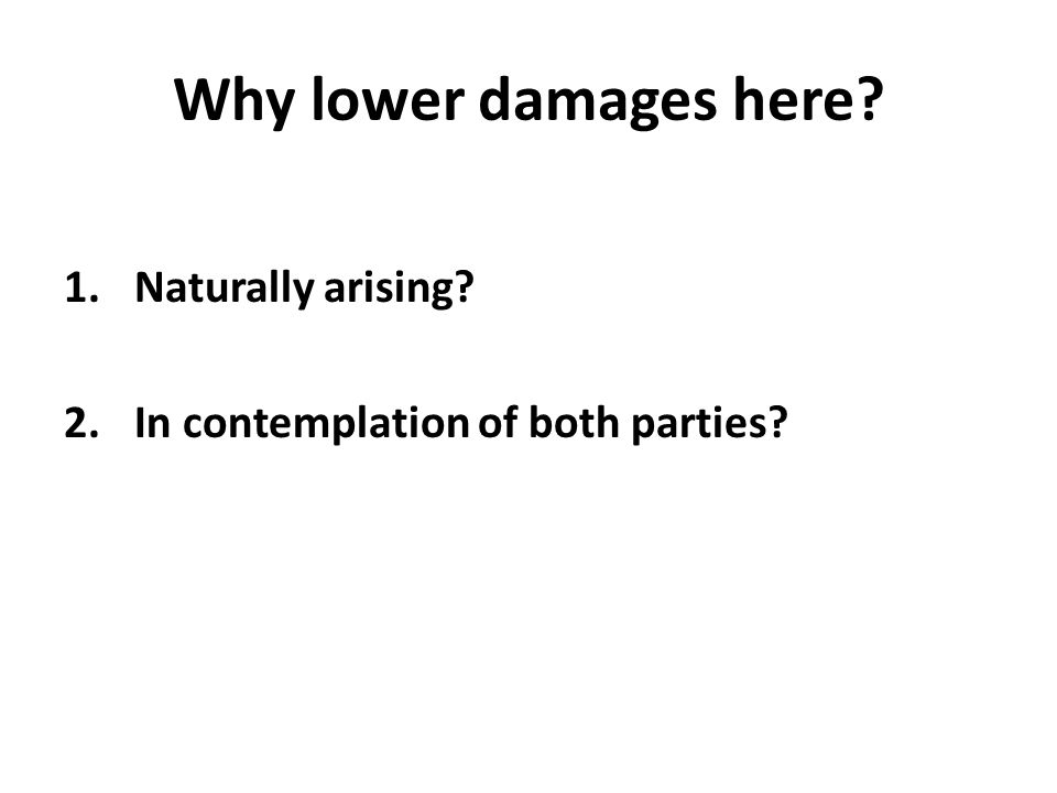 Why lower damages here 1.Naturally arising 2.In contemplation of both parties