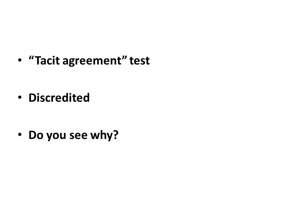 Tacit agreement test Discredited Do you see why