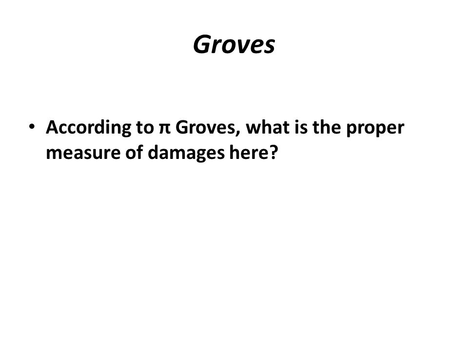 Groves According to π Groves, what is the proper measure of damages here