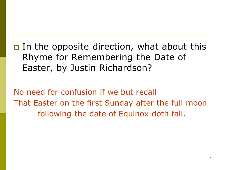 16  In the opposite direction, what about this Rhyme for Remembering the Date of Easter, by Justin Richardson.