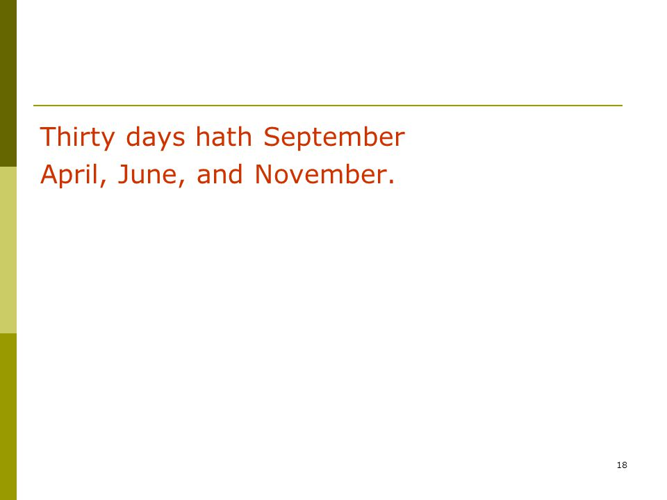 18 Thirty days hath September April, June, and November.