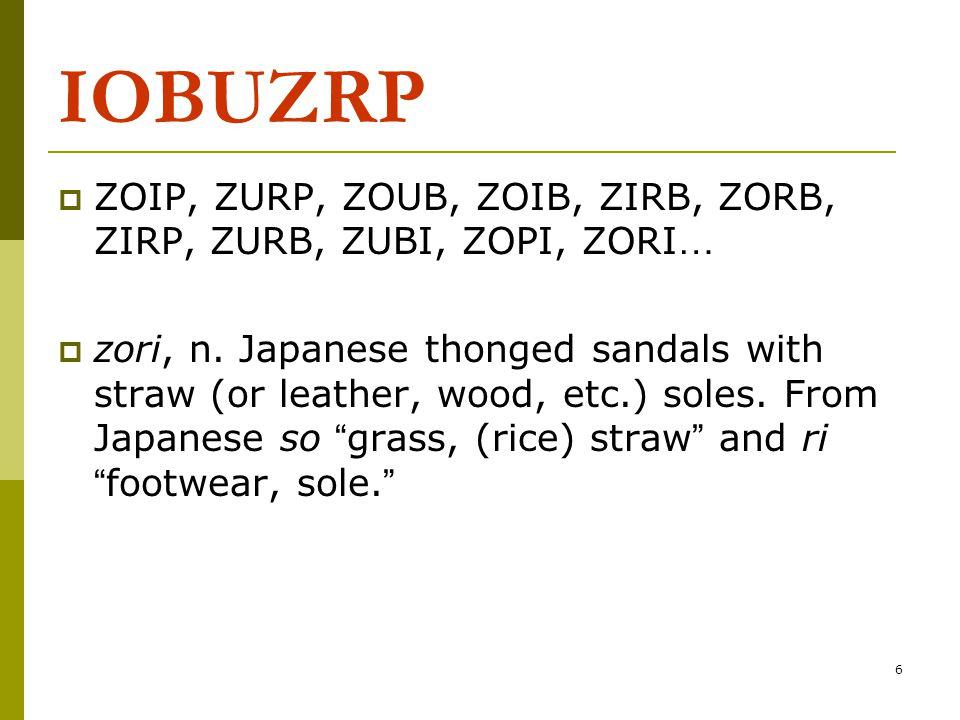6 IOBUZRP  ZOIP, ZURP, ZOUB, ZOIB, ZIRB, ZORB, ZIRP, ZURB, ZUBI, ZOPI, ZORI …  zori, n. Japanese thonged sandals with straw (or leather, wood, etc.)