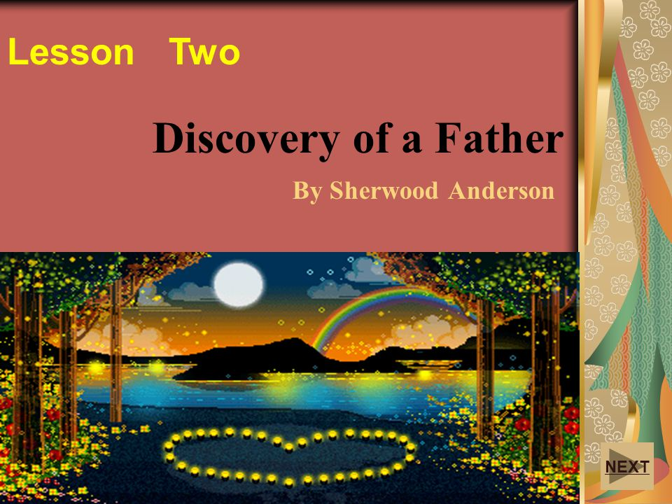 Discovery of a Father By Sherwood Anderson Lesson Two NEXT