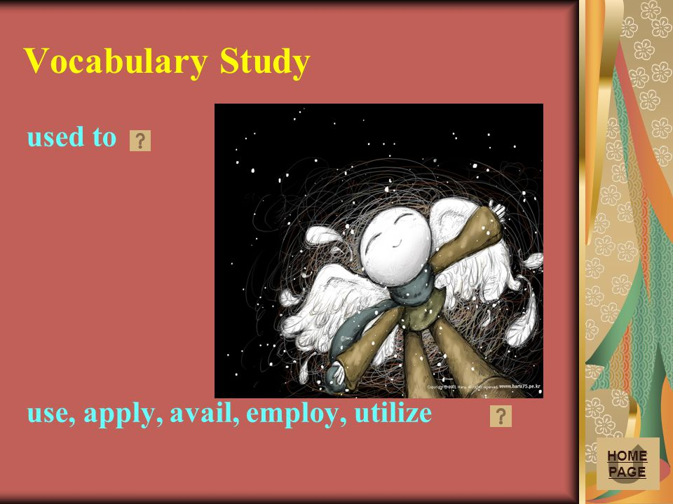 Vocabulary Study used to use, apply, avail, employ, utilize HOME PAGE