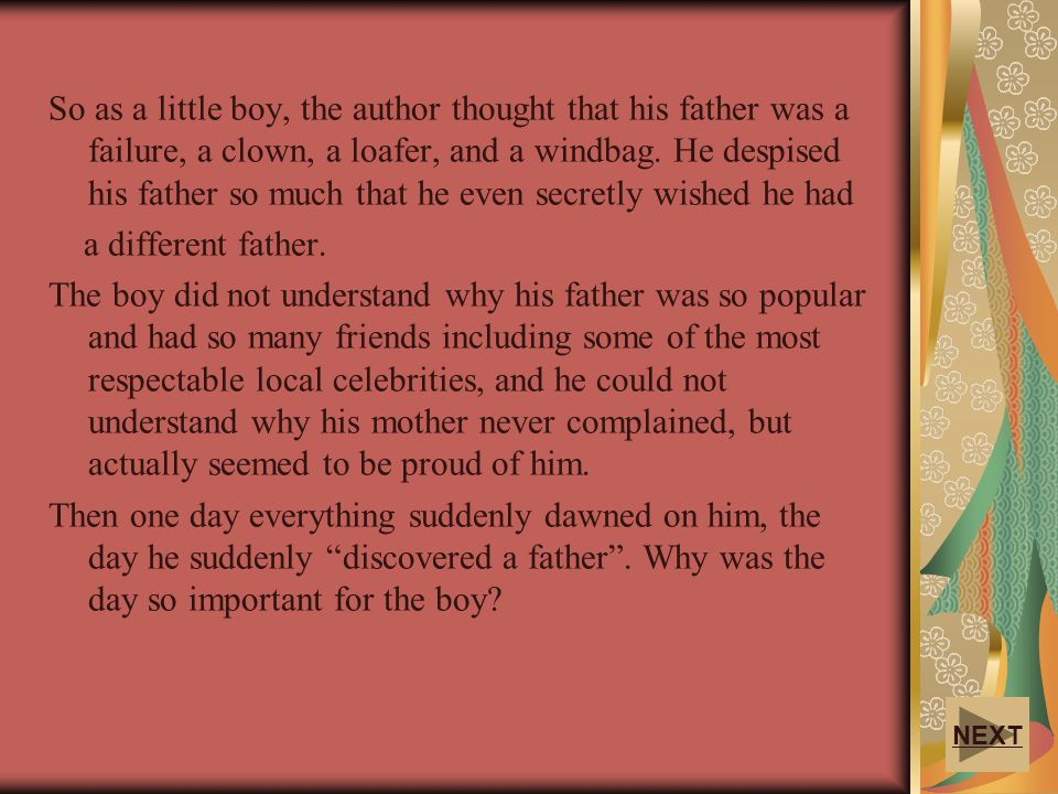 So as a little boy, the author thought that his father was a failure, a clown, a loafer, and a windbag. He despised his father so much that he even se