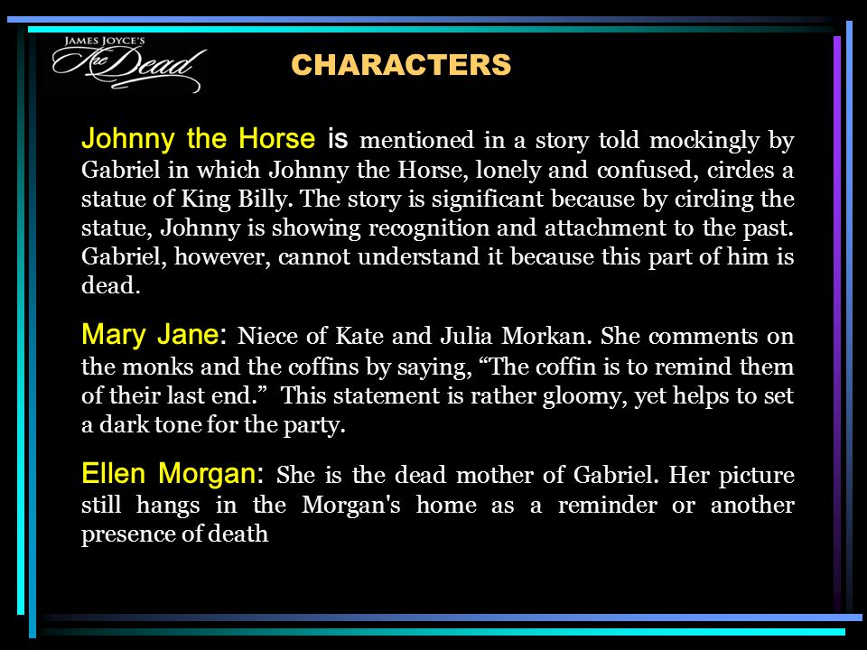 CHARACTERS Johnny the Horse is mentioned in a story told mockingly by Gabriel in which Johnny the Horse, lonely and confused, circles a statue of King Billy.