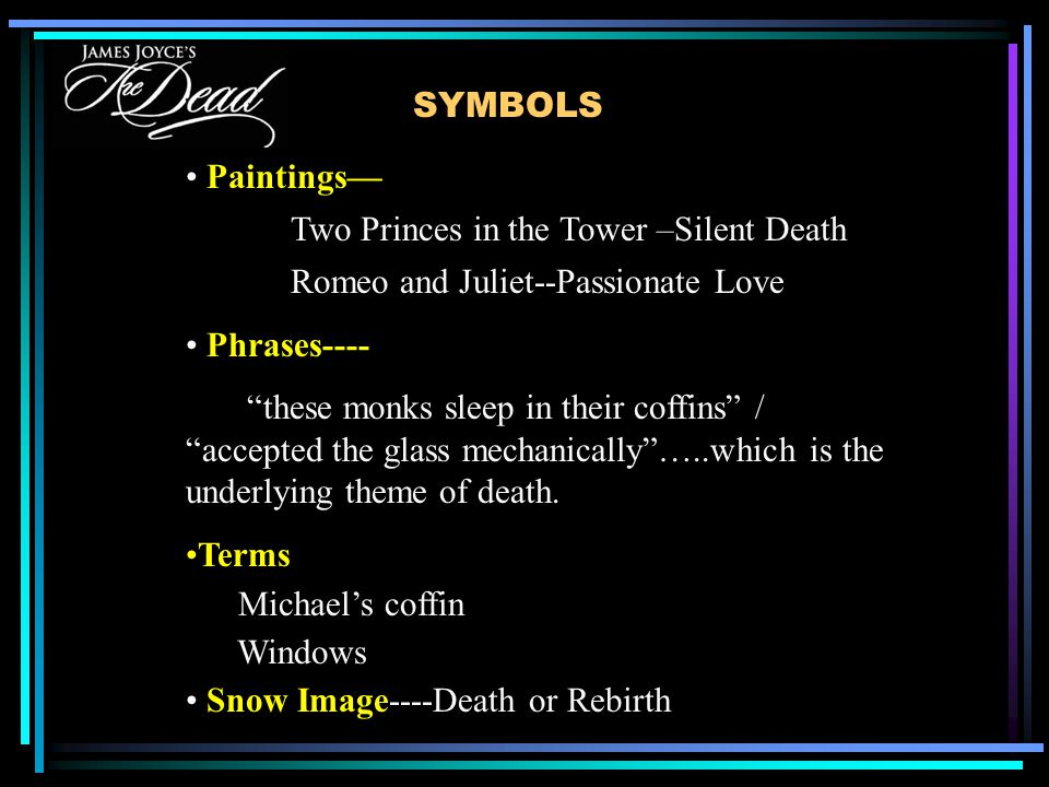 SYMBOLS Paintings— Two Princes in the Tower –Silent Death Romeo and Juliet--Passionate Love Phrases---- these monks sleep in their coffins / accepted the glass mechanically …..which is the underlying theme of death.