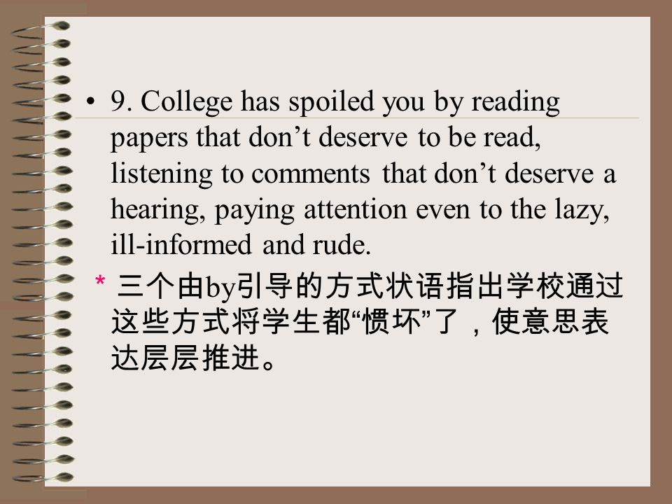 9. College has spoiled you by reading papers that don't deserve to be read, listening to comments that don't deserve a hearing, paying attention even