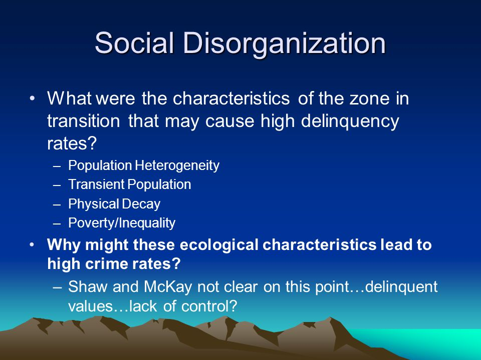 Social Disorganization What were the characteristics of the zone in transition that may cause high delinquency rates.