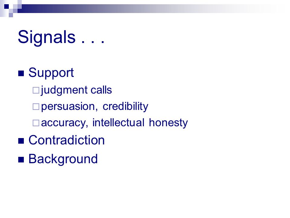 Signals... Support  judgment calls  persuasion, credibility  accuracy, intellectual honesty Contradiction Background