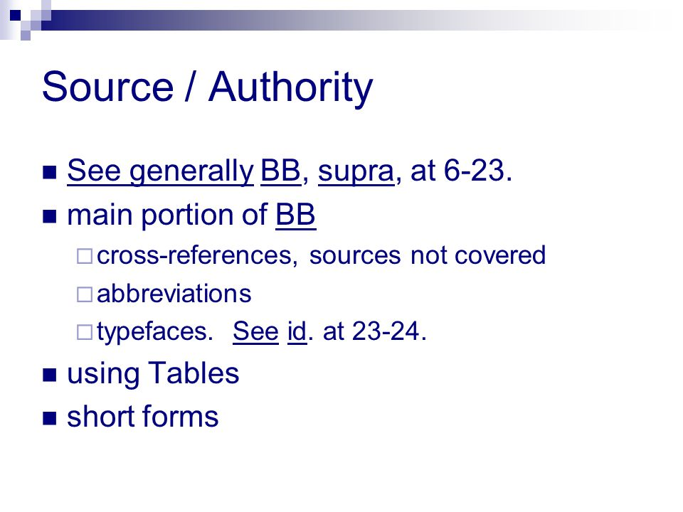 Source / Authority See generally BB, supra, at 6-23. main portion of BB  cross-references, sources not covered  abbreviations  typefaces. See id. a