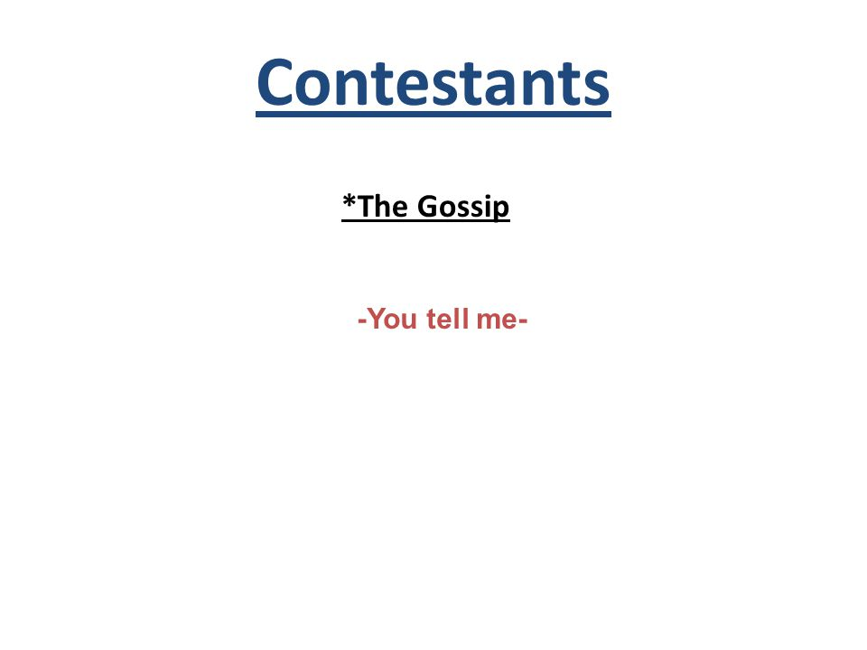 Contestants *The Gossip -You tell me-