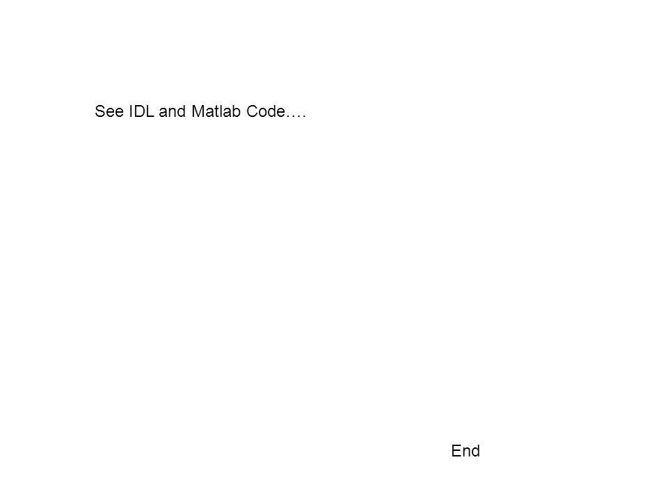 End See IDL and Matlab Code….
