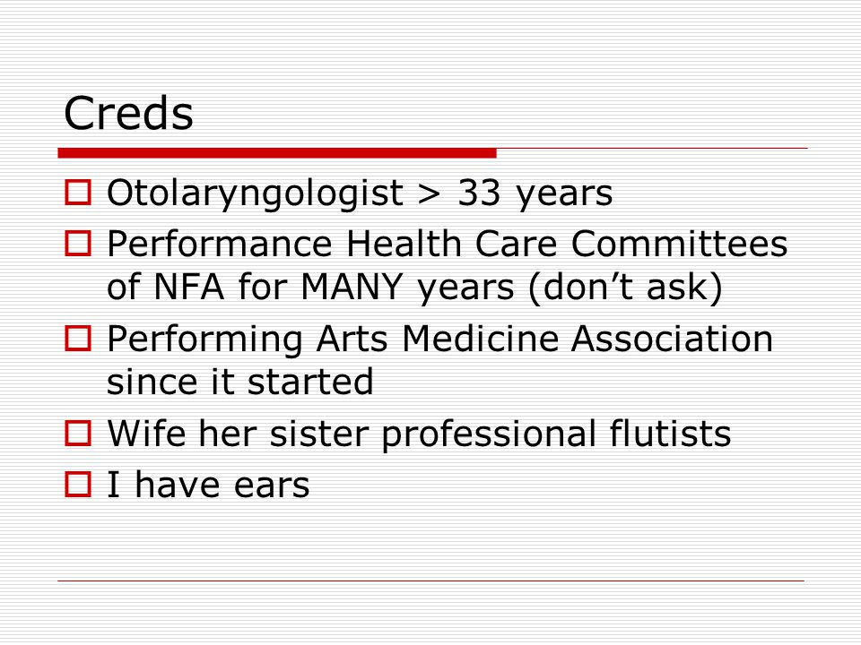 Creds  Otolaryngologist > 33 years  Performance Health Care Committees of NFA for MANY years (don't ask)  Performing Arts Medicine Association sinc