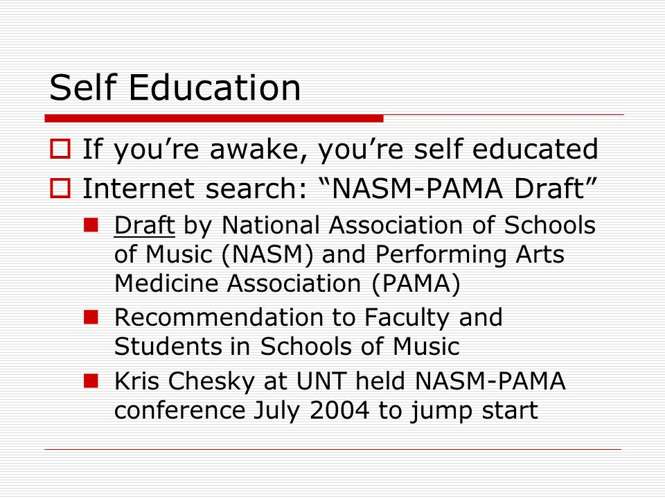 "Self Education  If you're awake, you're self educated  Internet search: ""NASM-PAMA Draft"" Draft by National Association of Schools of Music (NASM) a"