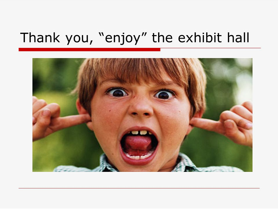 Thank you, enjoy the exhibit hall