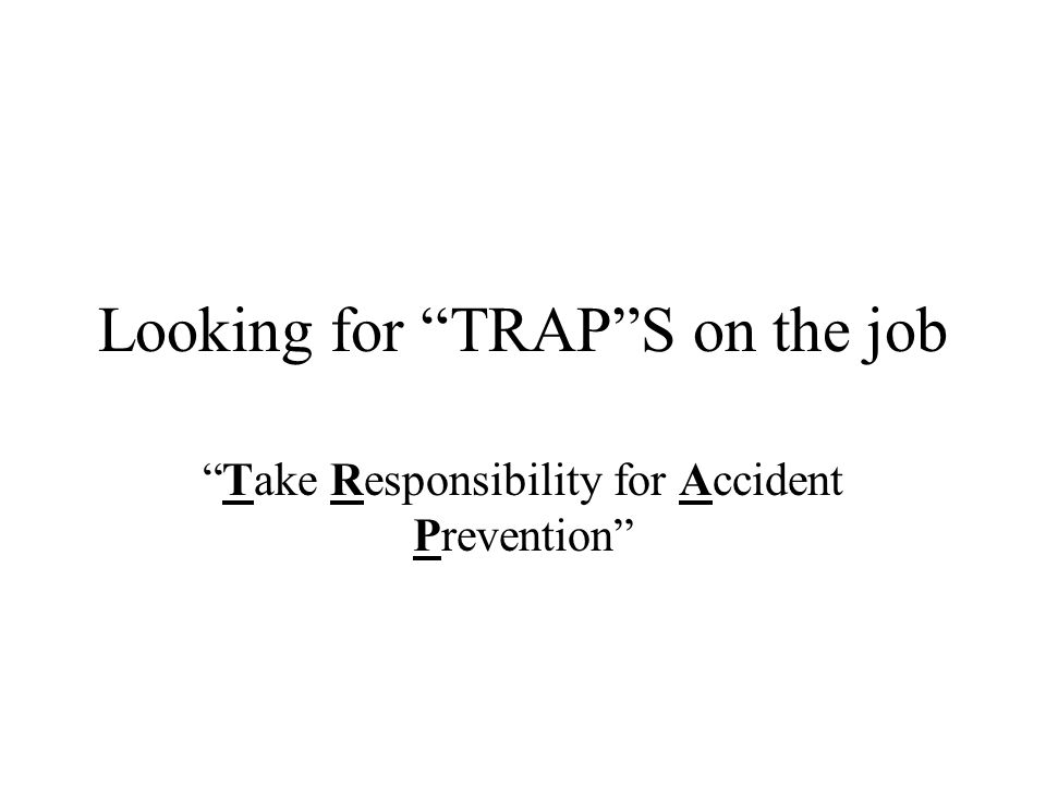 "Looking for ""TRAP""S on the job ""Take Responsibility for Accident Prevention"""