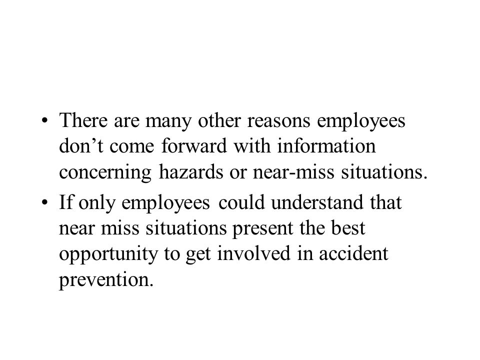 There are many other reasons employees don't come forward with information concerning hazards or near-miss situations.