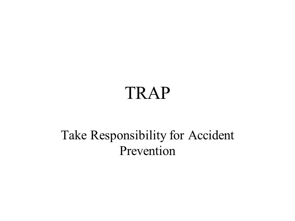 TRAP Take Responsibility for Accident Prevention