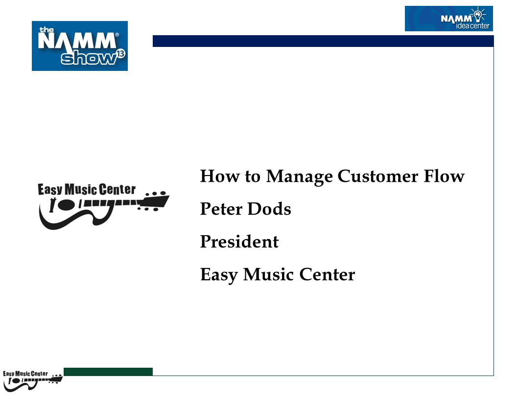 How to Manage Customer Flow Peter Dods President Easy Music Center