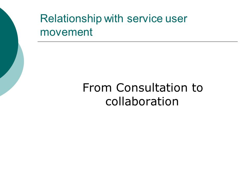 Relationship with service user movement From Consultation to collaboration
