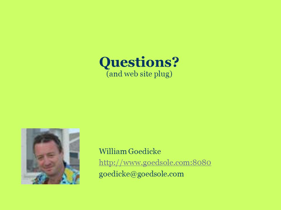 Questions? (and web site plug) William Goedicke http://www.goedsole.com:8080 goedicke@goedsole.com