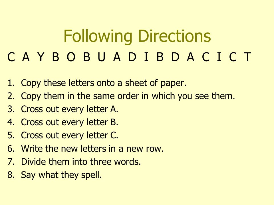 Following Directions C A Y B O B U A D I B D A C I C T 1.Copy these letters onto a sheet of paper.