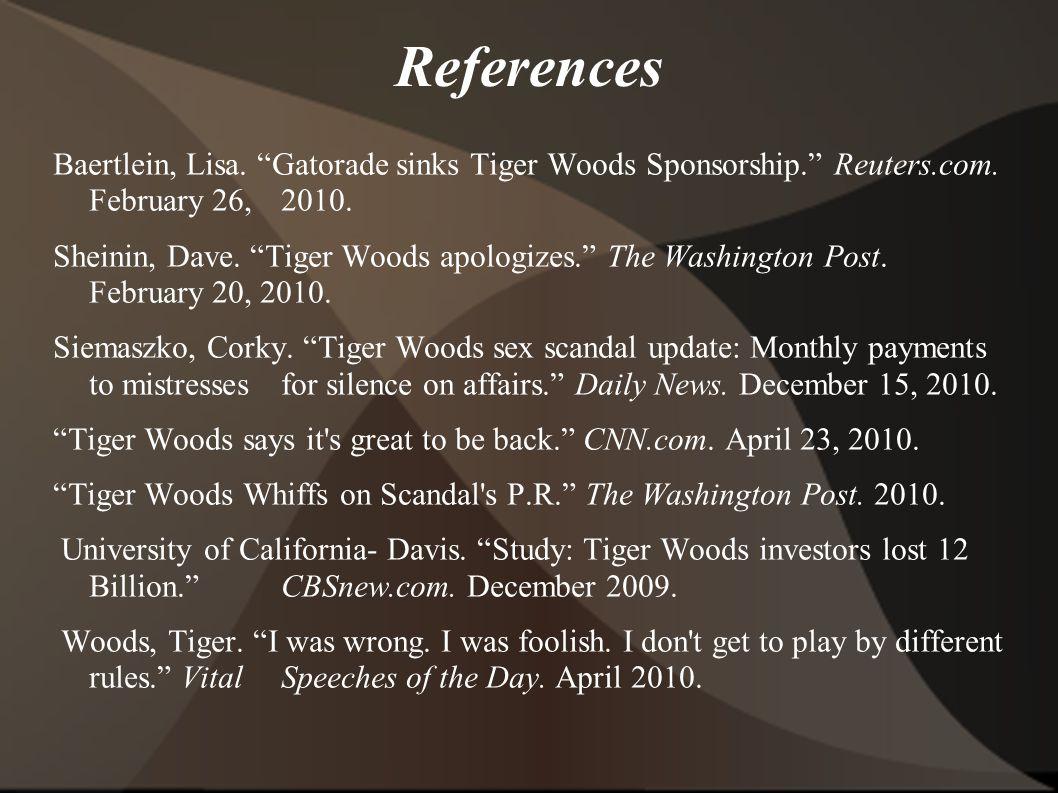 References Baertlein, Lisa. Gatorade sinks Tiger Woods Sponsorship. Reuters.com.