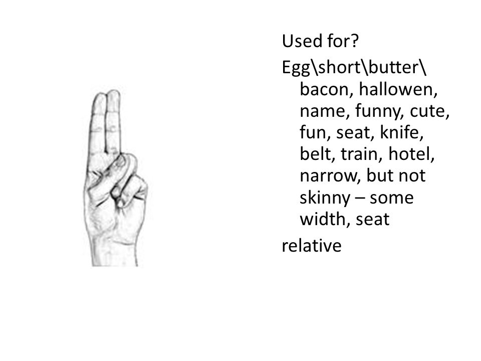 Used for? Egg\short\butter\ bacon, hallowen, name, funny, cute, fun, seat, knife, belt, train, hotel, narrow, but not skinny – some width, seat relati