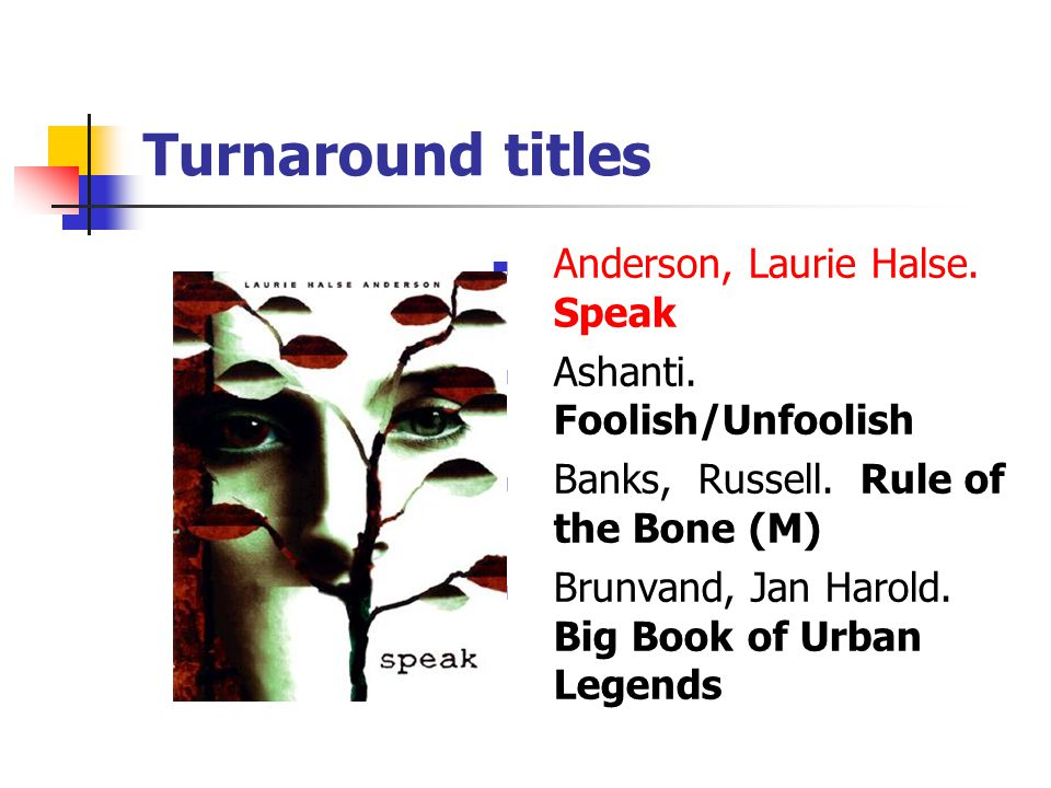 Turnaround titles Anderson, Laurie Halse. Speak Ashanti.