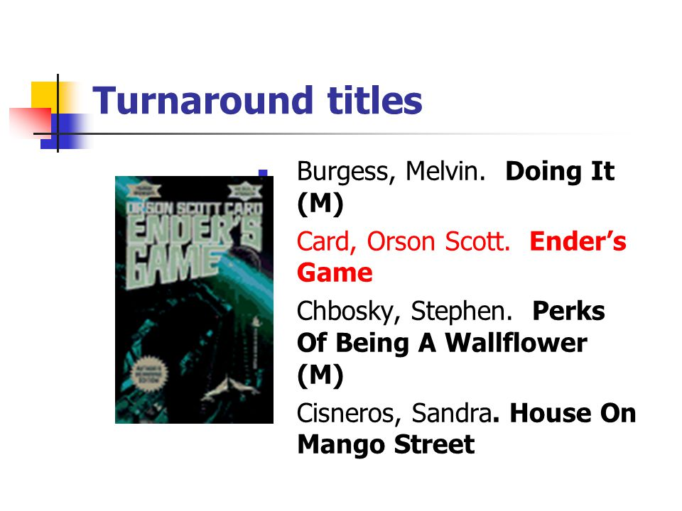 Turnaround titles Burgess, Melvin. Doing It (M) Card, Orson Scott.