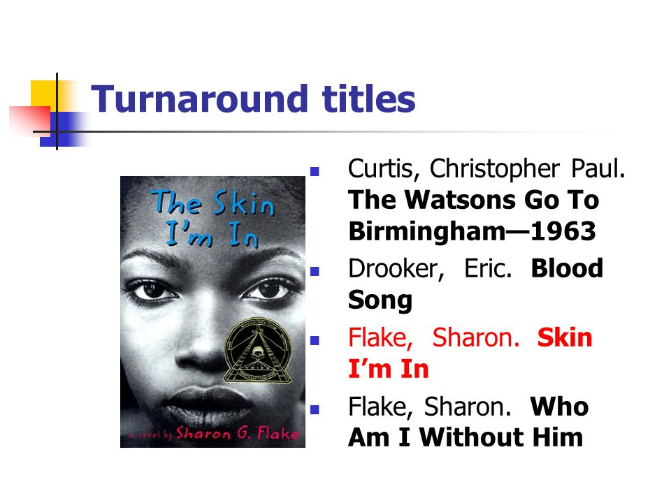 Turnaround titles Curtis, Christopher Paul. The Watsons Go To Birmingham—1963 Drooker, Eric.