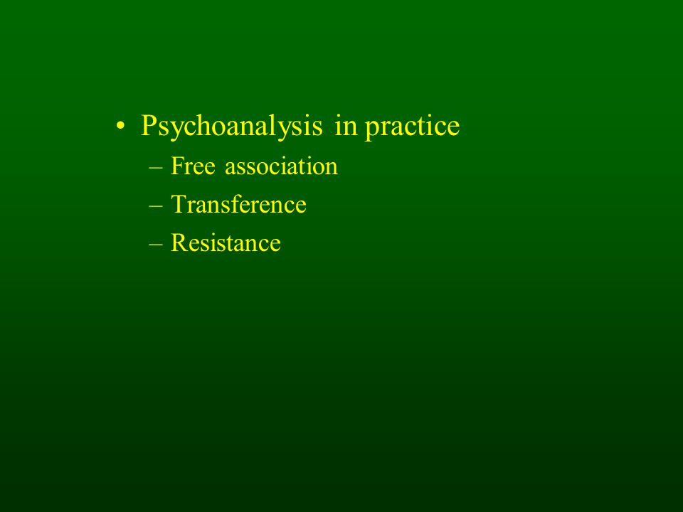 Psychoanalysis in practice –Free association –Transference –Resistance