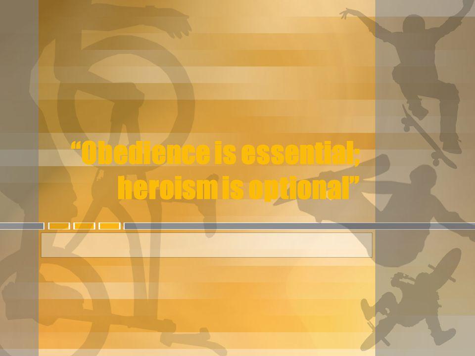 """""""Obedience is essential; heroism is optional"""""""