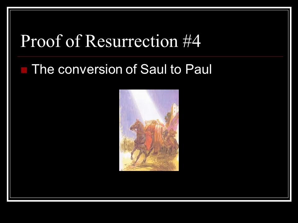 Proof of Resurrection #4 The conversion of Saul to Paul
