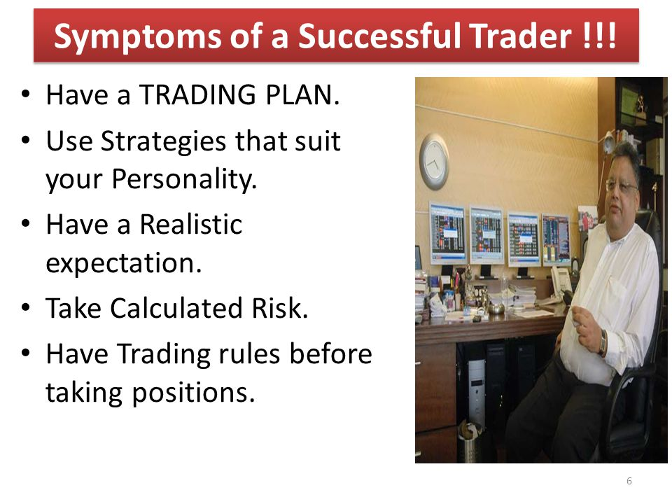 Be flexible to market conditions.Take responsibility for your results.