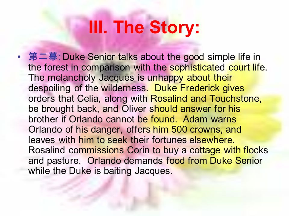 III. The Story: 第二幕 : Duke Senior talks about the good simple life in the forest in comparison with the sophisticated court life. The melancholy Jacqu